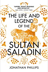 The Life and Legend of the Sultan Saladin Kindle Edition