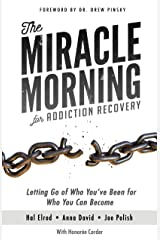 The Miracle Morning for Addiction Recovery: Letting Go of Who You've Been for Who You Can Become Kindle Edition