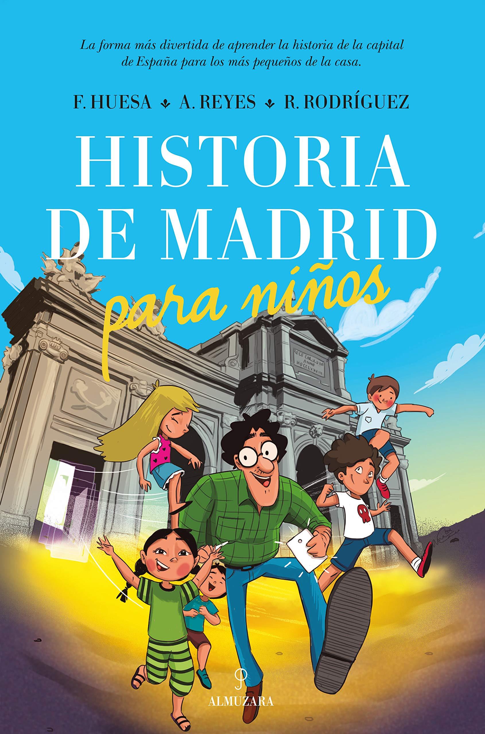Historia de Madrid para niños: Amazon.es: Huesa Andrade, Francisco, Reyes Domínguez, Aarón, Rodríguez Barrera, Ricardo: Libros