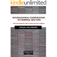 International Cooperation in Criminal Matters: tackling organized crime in Europe and South America (English Edition)