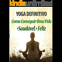 Yoga definitivo: Como conseguir uma vida mais saudável e mais feliz- Acompanha Checklist