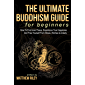 The Ultimate Buddhism Guide For Beginners: How To Find Inner Peace, Experience True Happiness And Free Yourself From Stress, Worries & Anxiety