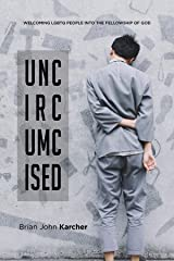 Uncircumcised: Welcoming LGBTQ people into the Family of God Kindle Edition
