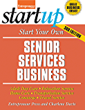 Start Your Own Senior Services Business: Adult Day-Care, Relocation Service, Home-Care, Transportation Service…