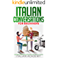 Italian Conversations for Beginners: 150 Italian Dialogues with Translation and Reading Comprehension Exercises (Italian Edition)