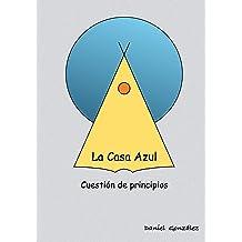 La casa Azul: Cuestion de principios (Spanish Edition) Sep 7, 2017