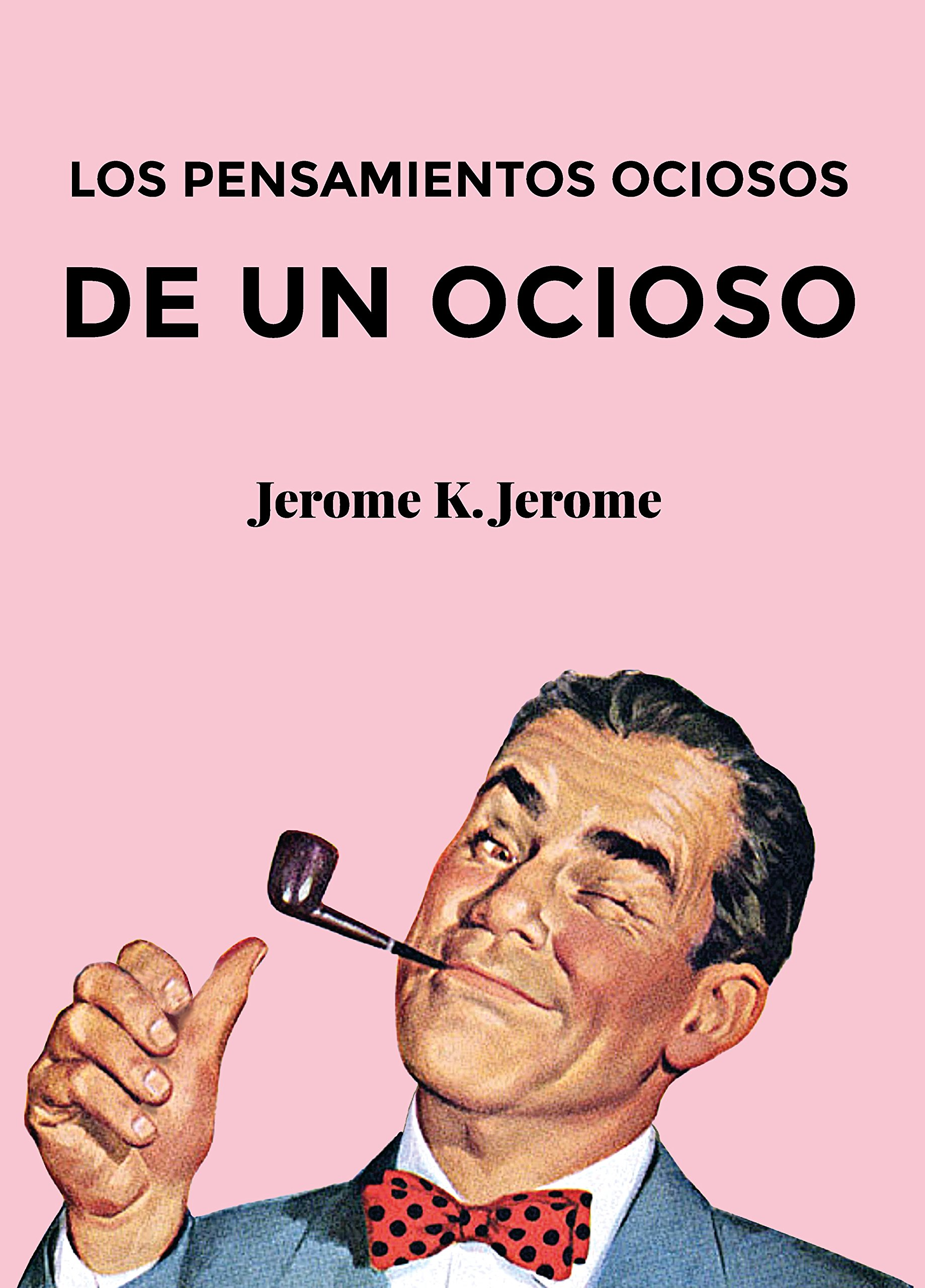 Los pensamientos ociosos de un ocioso: Amazon.es: Jerome, Jerome K ...