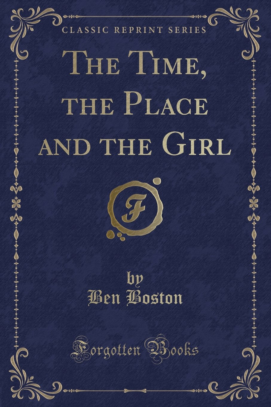 Read Online The Time, the Place and the Girl (Classic Reprint) pdf