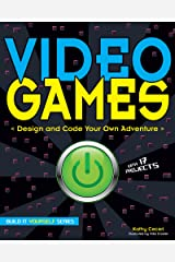 Video Games: Design and Code Your Own Adventure (Build It Yourself) Hardcover