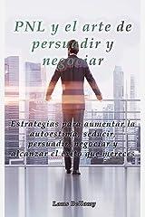 PNL y el arte de persuadir y negociar: Estrategias para aumentar la autoestima, seducir, persuadir, negociar y alcanzar el éxito que mereces (caminando al éxito 3-4) Edición Kindle