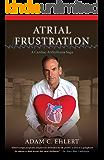 ATRIAL FRUSTRATION: A Cardiac Arrhythmia Saga