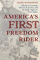 America's First Freedom Rider: Elizabeth Jennings, Chester A. Arthur, and the Early Fight for Civil Rights Kindle Edition
