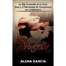 Princesa: La Hija Prometida de la Mafia Rusa y el Matrimonio de Conveniencia con el Millonario (Spanish Edition) Jan 26, 2017