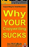 Why Your Copywriting Sucks (Copywriting for Small Business Book 1)