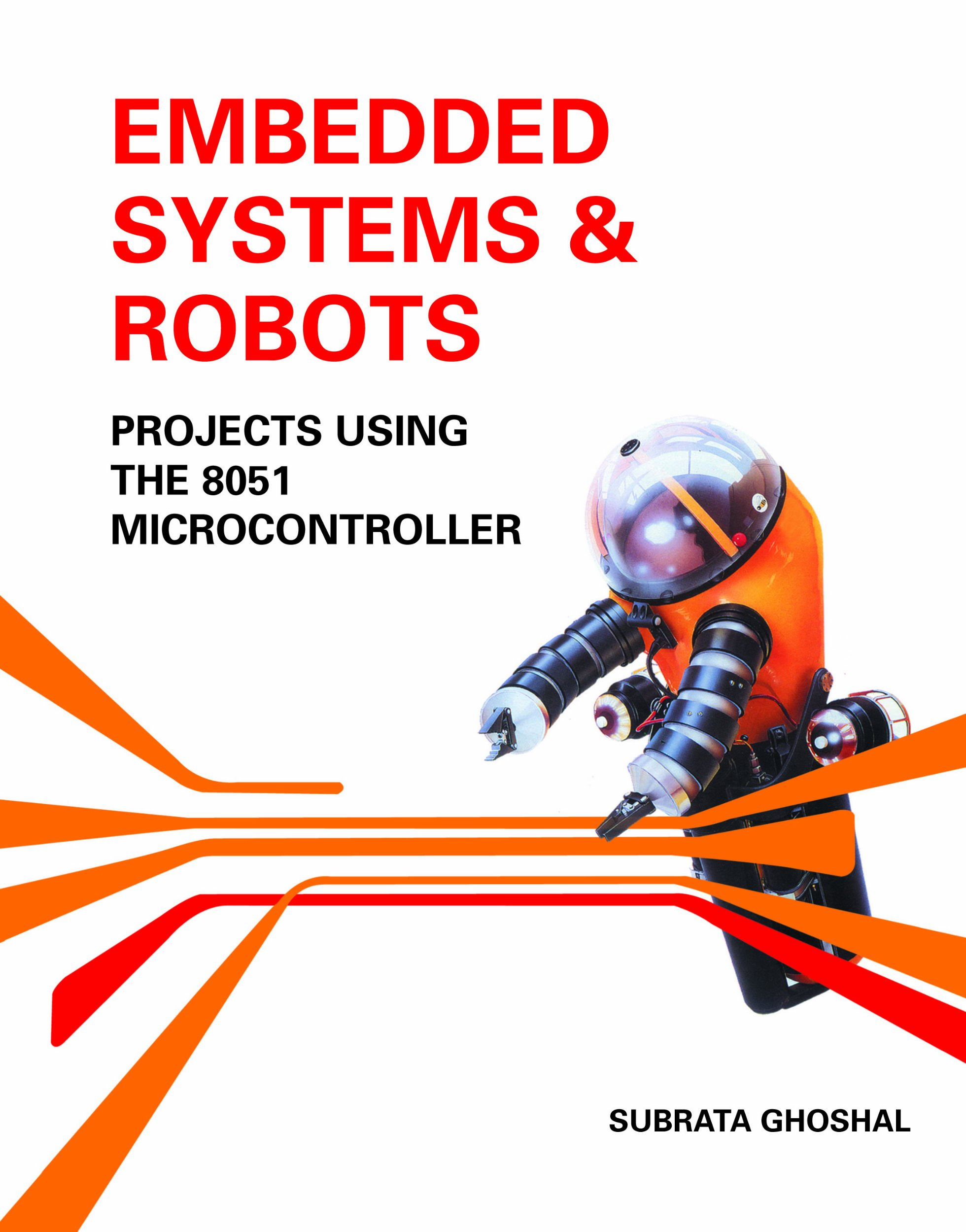 Embedded Systems Robotsprojects Using The 8051 Microcontroller Of That You Need To Have In Order Perform An Subrata Ghoshal 9789814272896 Books