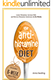 The AntiHistamine Diet: Lower Histamine, Increase DAO, and Reverse Histamine Intolerance in Six Weeks (English Edition)