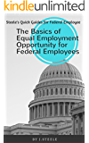 The Basics of Equal Employment Opportunity for Federal Employees (Steele's Quick Guides for Federal Employees Book 1)