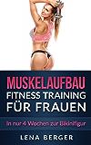 Muskelaufbau: Fitness Training für Frauen - In nur 4 Wochen zur Bikinifigur (inkl. Ernährungsplan & Bildern) (Muskeltraining, Fitness Ernährung, Trainingsplan, ... beschleunigen, Fett verbrennen 1)