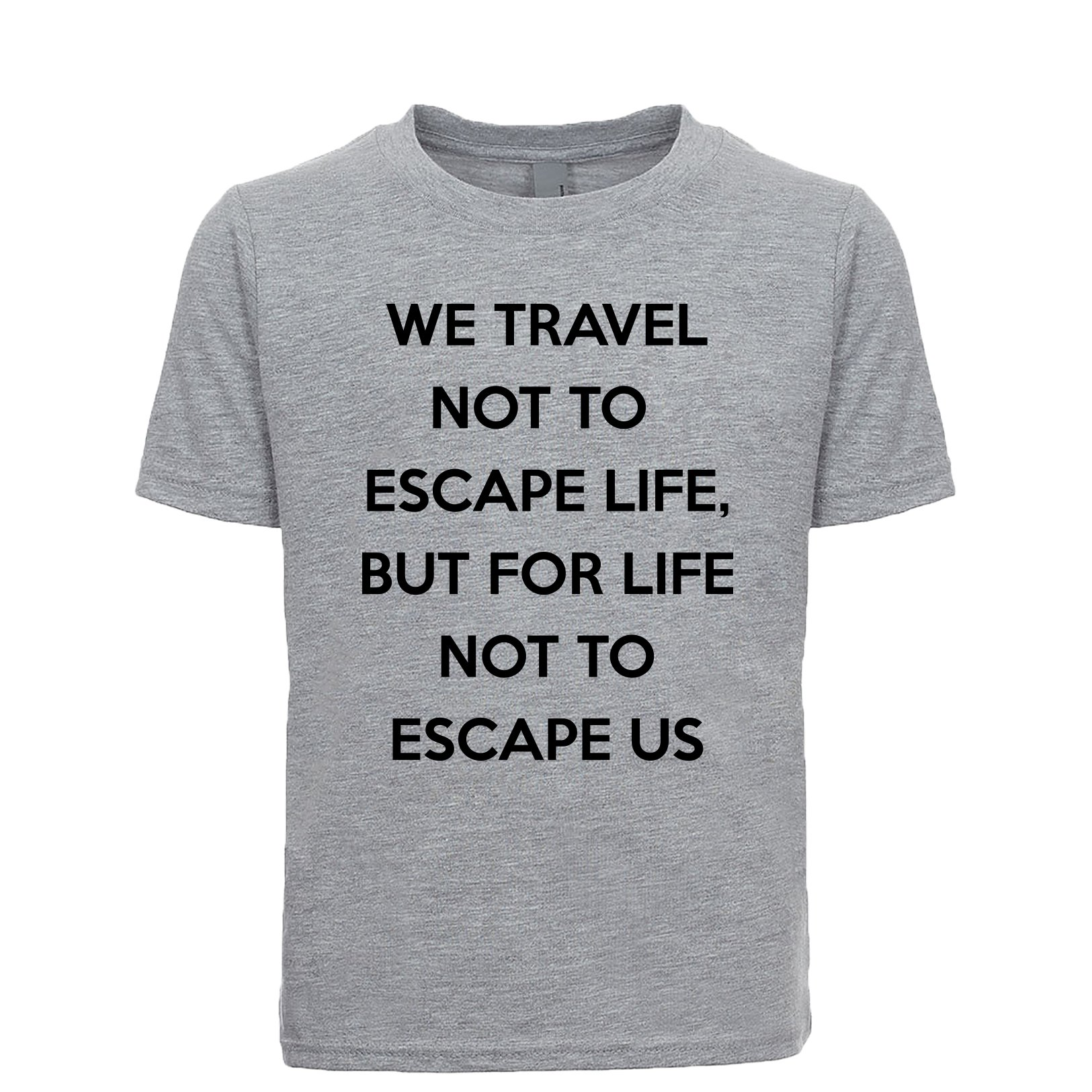 Shirtgoals We Travel Not To Escape Life But For Life Not To Escape Us Unisex Kids Tee Heather-Grey Small