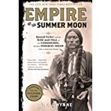Empire of the Summer Moon: Quanah Parker and the Rise and Fall of the Comanches, the Most Powerful Indian Tribe in American H