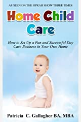 Home Child Care: How to Set Up a Fun and Successful Day Care Business in Your Own Home Kindle Edition
