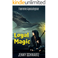 Loyal Magic: A Dystopian Fantasy (Faerene Apocalypse Book 3)