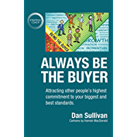 Always Be The Buyer: Attracting other people's highest commitment to your biggest and best standards