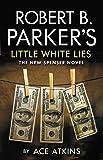 Robert B Parker's Little White Lies (The Spenser Series) (Spenser 45)