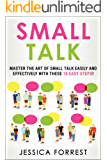 Small Talk: Master the Art of Small Talk Easily and Effectively with These 10 Easy Steps (Essential Social Skills, Better Conversation, Talk Freely, and Effective Communication!) (English Edition)