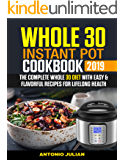 Whole 30  Instant Pot Cookbook 2019: The Complete Whole 30 Diet with Easy & Flavorful Recipes for Lifelong Health