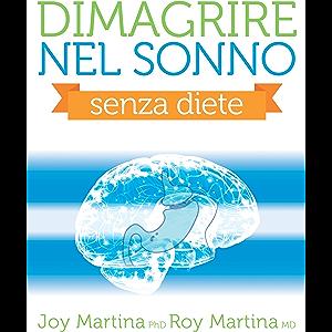 Dimagrire nel sonno: Il metodo efficace e semplice per avere un corpo sano e giovane (Italian Edition)