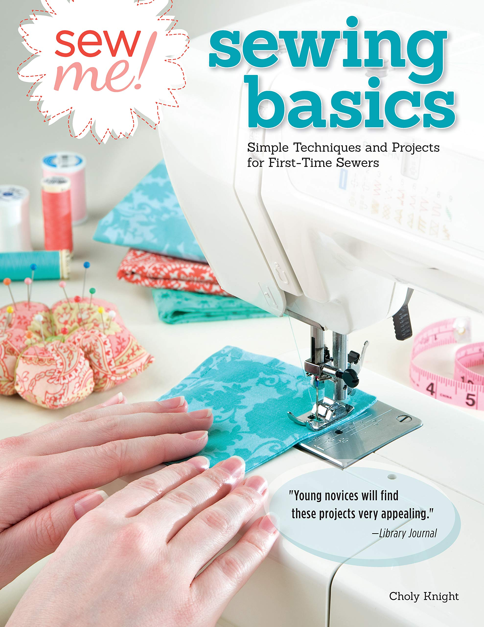 7adc9a481f1 Sew Me! Sewing Basics  Simple Techniques and Projects for First-Time ...