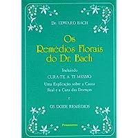 Os Remédios Florais do Dr. Bach: Incluindo Cura-Te A Ti Mesmo. Uma Explicação Sobre A Causa Real E A Cura Das Doenças E…