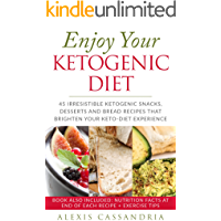 Enjoy Your Ketogenic Diet: 45 Irresistible Ketogenic Snacks, Desserts and Bread Recipes That Brighten your Keto-Diet Experience