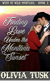 Finding Love Under the Montana Sunset (West of Wild Montana Book 1)