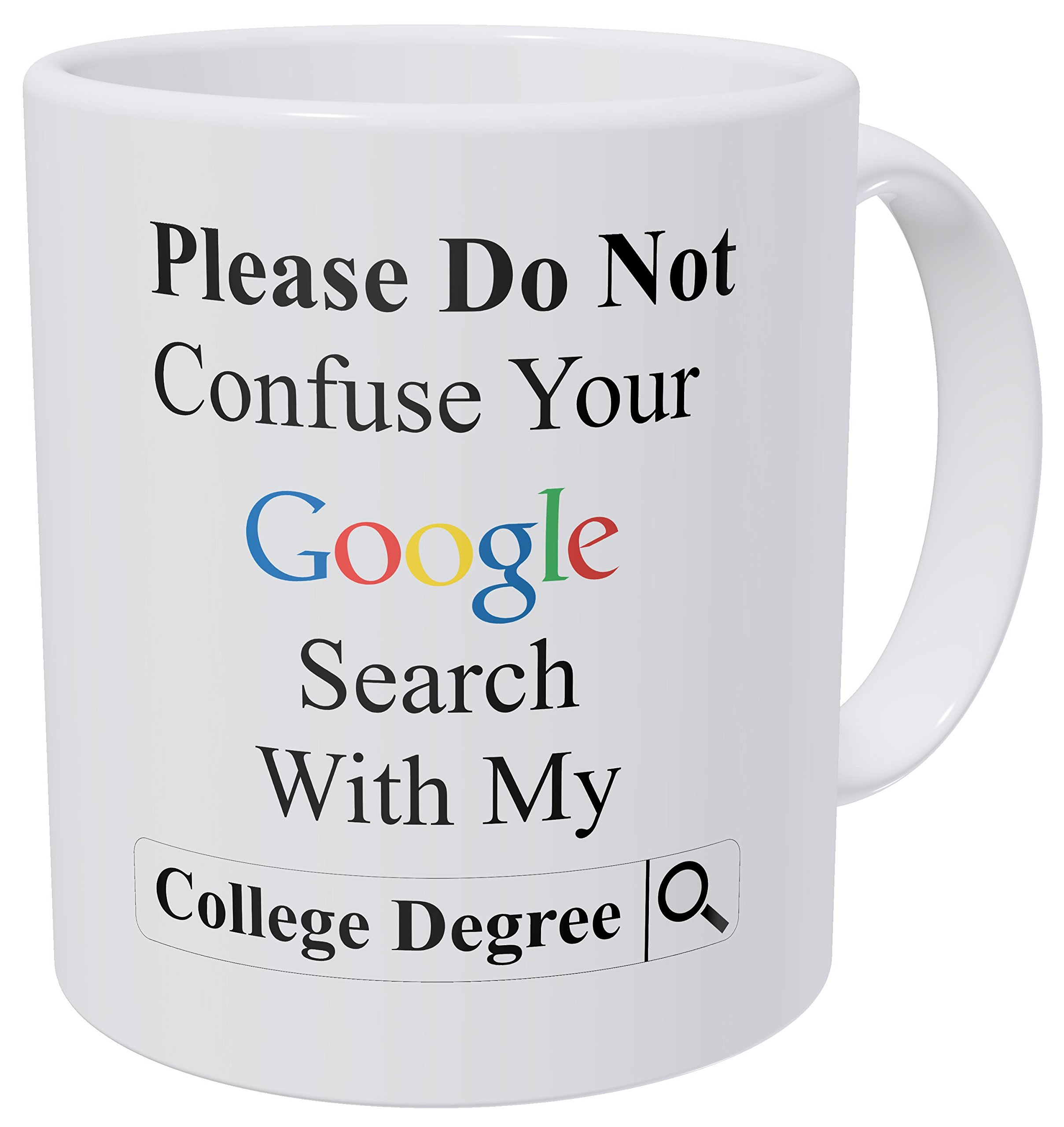 Wampumtuk Please Do Not Confuse Your Google Search With My College Degree 11 Ounces Funny Coffee Mug