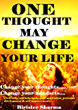 ONE THOUGHT MAY CHANGE YOUR LIFE!: Change your thoughts.....Change your mindsets....(Self help & self help books, motivational self help books, personal development, self improvement)