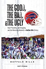 The Good, the Bad, & the Ugly: Buffalo Bills: Heart-Pounding, Jaw-Dropping, and Gut-Wrenching Moments from Buffalo Bills History Kindle Edition