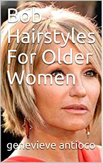 Short Bob Hairstyles For Women Over 60 Kindle Edition By