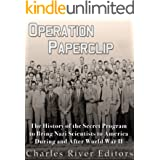 Operation Paperclip: The History of the Secret Program to Bring Nazi Scientists to America During and After World War II (Eng