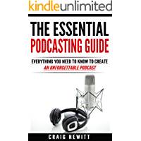 The Essential Podcasting Guide: Everything You Need to Create an Unforgettable Podcast