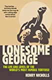 Lonesome George: The Life and Loves of A Conservation Icon: The Life and Loves of the World's Most Famous Tortoise