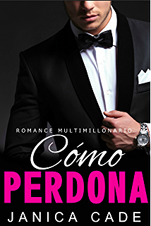 Cómo perdona LIBRO 6 (Serie Contrato con un multimillonario) (Spanish Edition)