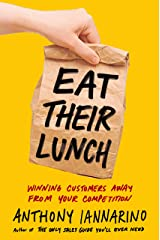 Eat Their Lunch: Winning Customers Away from Your Competition Hardcover