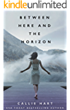 Between Here and the Horizon (English Edition)