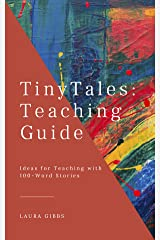 Tiny Tales Teaching Guide: Ideas for Teaching with 100-Word Stories Kindle Edition
