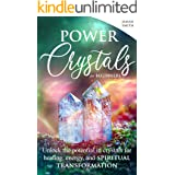 Power Crystals For Beginners: Unlock the Potential in Crystals for Healing, Energy, and Spiritual Transformation