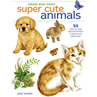 Draw and Paint Super Cute Animals: 35 Step-by-Step Demonstrations