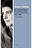 As Consciousness Is Harnessed to Flesh: Journals and Notebooks, 1964-1980