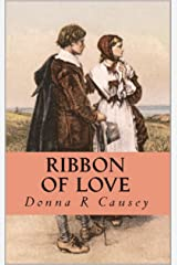 RIBBON OF LOVE: 2nd edition - A Novel of Colonial America (Tapestry of Love Book 1): Book 1 in Tapestry of Love Series Kindle Edition